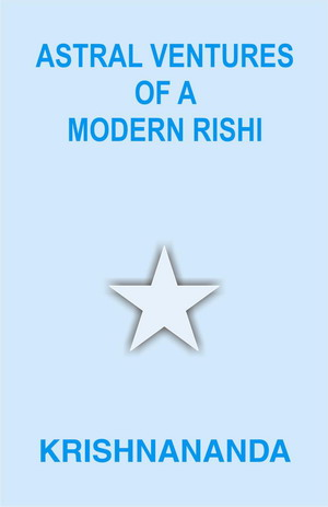 Astral Ventures of a Modern Rishi