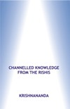 Channelled Knowledge from the Rishis (Vol - 2)